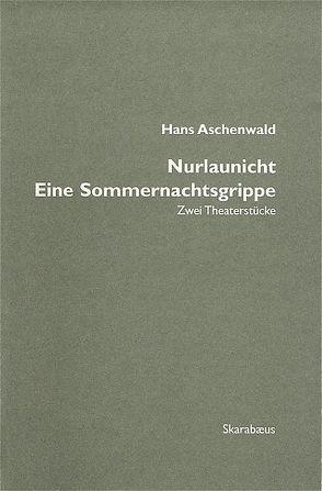Nurlaunicht / Eine Sommernachtsgrippe von Aschenwald,  Hans