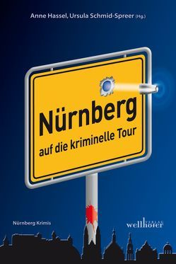 Nürnberg auf die kriminelle Tour von Beil,  Lilo, Conrad,  Alex, Grießer ,  Anne, Hassel,  Anne, Jöst,  Simone, Köhler,  Ute, Kress,  Michael, Lange,  Kerstin, May,  Ina, Meyer,  Sabine, Naber,  Sabine, Nacke,  Petra, Riedemann,  Kai, Schmid,  Claudia, Schmid-Spreer,  Ursula, Seidl,  Leonhard F, von Cossel,  Bettina, Williams,  Fenna, Wind,  Jennifer Barbara