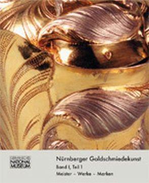 Nürnberger Goldschmiedekunst 1541-1868 / Meister, Werke, Marken 1 von Eser,  Thomas, Schürer,  Ralf, Tebbe,  Karin, Timann,  Ursula