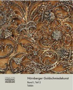 Nürnberger Goldschmiedekunst 1541-1868 / Meister, Werke, Marken 2 von Eser,  Thomas, Schürer,  Ralf, Tebbe,  Karin, Timann,  Ursula