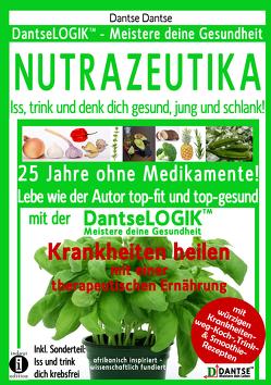 NUTRAZEUTIKA – Iss, trink und denk dich gesund, jung und schlank! von Dantse,  Dantse