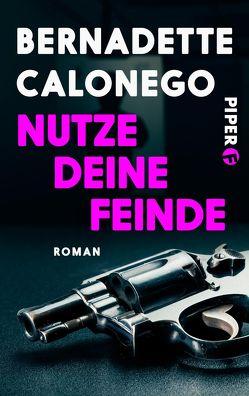 Nutze deine Feinde von Calonego,  Bernadette