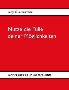 Nutze die Fülle deiner Möglichkeiten von Lachenmaier,  Serge B.