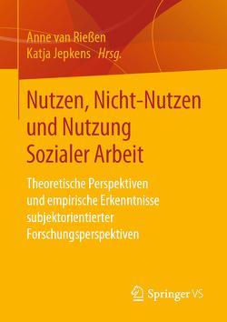 Nutzen, Nicht-Nutzen und Nutzung Sozialer Arbeit von Jepkens,  Katja, van Rießen,  Anne