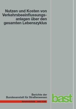 Nutzen und Kosten von Verkehrsbeeinflussungsanlagen über den gesamten Lebenszyklus von Balmberger,  Michael, Dahl,  Alexander, Maibach,  Walter, Schäfer,  Tanja, Schüller,  Hagen