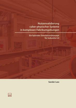 Nutzenvalidierung cyber-physischer Systeme in komplexen Fabrikumgebungen von Lass,  Sander