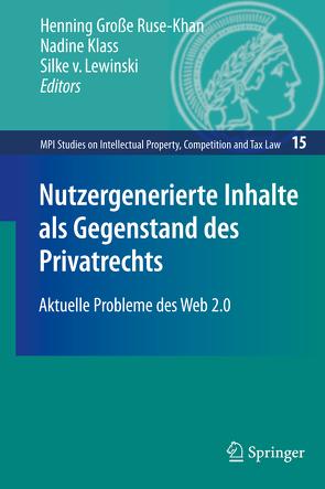 Nutzergenerierte Inhalte als Gegenstand des Privatrechts von Große Ruse-Khan,  Henning, Klass,  Nadine, von Lewinski,  Silke