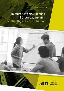 Nutzerorientierte Planung in Bürogebäuden mit Nachhaltigkeits-Zertifikaten von Buttler,  Maike