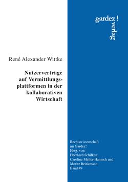 Nutzerverträge auf Vermittlungsplattformen in der kollaborativen Wirtschaft von Wittke,  René Alexander