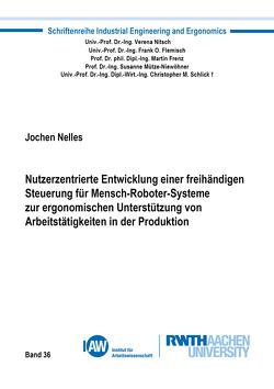 Nutzerzentrierte Entwicklung einer freihändigen Steuerung für Mensch-Roboter-Systeme zur ergonomischen Unterstützung von Arbeitstätigkeiten in der Produktion von Nelles,  Jochen