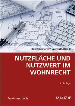 Nutzfläche und Nutzwert im Wohnrecht von Böhm,  Werner, Eckharter,  Manfred, Hauswirth,  Ernst Karl, Heindl,  Peter