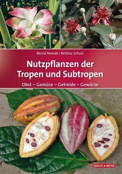 Nutzpflanzen der Tropen und Subtropen von Nowak,  Bernd, Schulz,  Bettina