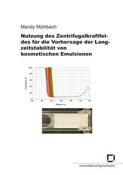 Nutzung des Zentrifugalkraftfeldes für die Vorhersage der Langzeitstabilität von kosmetischen Emulsionen von Mühlbach,  Mandy