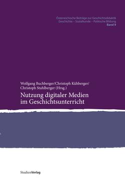 Nutzung digitaler Medien im Geschichtsunterricht von Buchberger,  Wolfgang, Kühberger,  Christoph, Stuhlberger,  Christoph