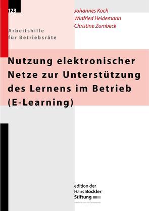 Nutzung elektronischer Netze zur Unterstützung des Lernens im Betrieb (E-Learning) von Heidemann,  Winfried, Koch,  Johannes, Zumbeck,  Christine