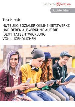 Nutzung sozialer Online-Netzwerke und deren Auswirkung auf die Identitätsentwicklung von Jugendlichen von Hirsch,  Tina