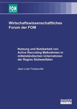 Nutzung und Nutzbarkeit von Active Recruiting Maßnahmen in mittelständischen Unternehmen der Region Südwestfalen von Thubauville,  Jean-Luke