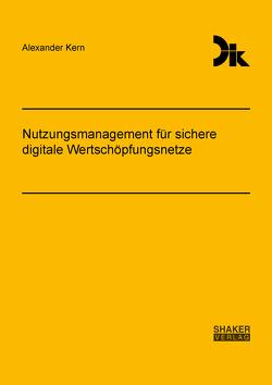 Nutzungsmanagement für sichere digitale Wertschöpfungsnetze von Kern,  Alexander