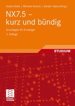 NX7.5 – kurz und bündig von Klette,  Guido, Nulsch,  Michael, Vajna,  Sandor
