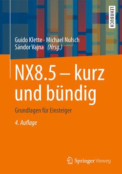 NX8.5 – kurz und bündig von Klette,  Guido, Nulsch,  Michael, Vajna,  Sandor
