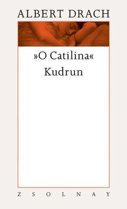 O Catilina / Kudruns Tagebuch von Drach,  Albert, Fuchs,  Gerhard