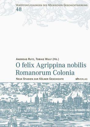 O felix Agrippina nobilis Romanorum Colonia von Rutz,  Andreas, Wulf,  Tobias