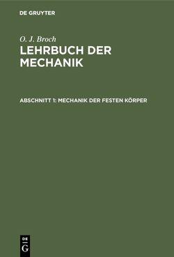 O. J. Broch: Lehrbuch der Mechanik / Mechanik der festen Körper von Broch,  O. J.