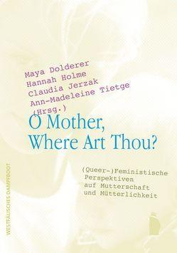 O Mother, Where Art Thou? von Dolderer,  Maya, Holme,  Hannah, Jerzak,  Claudia, Tietge,  Ann-Madeleine