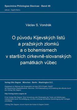 O původu Kijevských listů a pražských zlomků a o bohemismech v starších cirkevně-slovanských památkách vůbec von Vondrák,  Václav S.