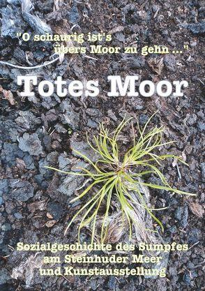 """"""" O schaurig ist's übers Moor zu gehn …"""" – Totes Moor von Brieden,  Hubert, Faust,  Kerstin, Kerstin,  Faust, Kister,  Helge"""