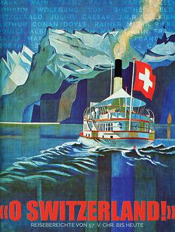 «O SWITZERLAND!» von Curtis,  Ashley