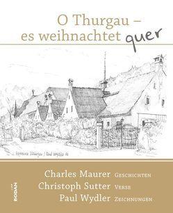 O Thurgau es weihnachtet quer – 2. erweiterte Auflage von Maurer,  Charles, Sutter,  Christoph, Wydler,  Paul