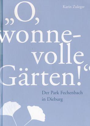 """""""O, wonnevolle Gärten!"""" Der Park Fechenbach in Dieburg von Lammer,  Lothar, Porzenheim,  Maria, Rosenfeld,  Tina, Zuleger,  Karin"""