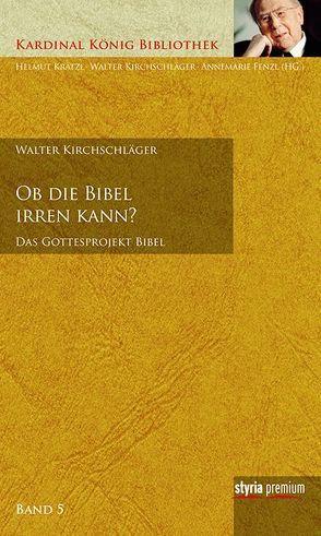 Ob die Bibel irren kann? von Fenzl,  Annemarie, Kirchschläger,  Walter, Krätzl,  Helmut