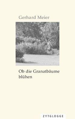 Ob die Granatbäume blühen von Meier,  Gerhard