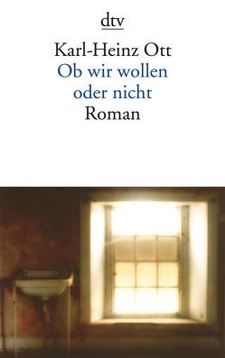 Ob wir wollen oder nicht von Ott,  Karl-Heinz