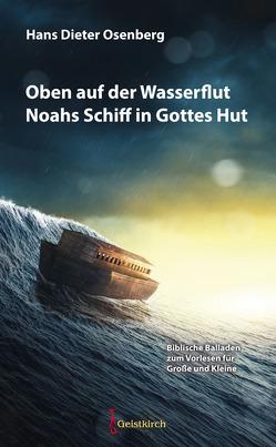 Oben auf der Wasserflut Noahs Schiff in Gottes Hut von Osenberg,  Hans Dieter