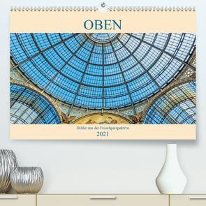 Oben – Bilder aus der Froschperspektive (Premium, hochwertiger DIN A2 Wandkalender 2021, Kunstdruck in Hochglanz) von Müller,  Christian