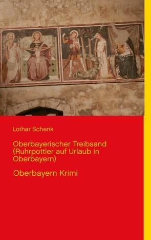 Oberbayerischer Treibsand (Ruhrpottler auf Urlaub in Oberbayern) von Schenk,  Lothar