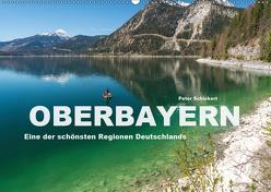 Oberbayern – Eine der schönsten Regionen Deutschlands (Wandkalender 2019 DIN A2 quer) von Schickert,  Peter