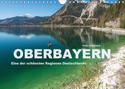 Oberbayern – Eine der schönsten Regionen Deutschlands (Wandkalender 2019 DIN A4 quer) von Schickert,  Peter