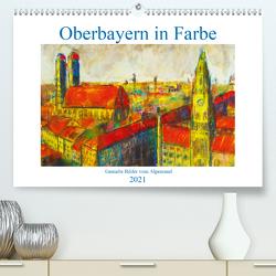 Oberbayern in Farbe – Gemalte Bilder vom Alpenrand (Premium, hochwertiger DIN A2 Wandkalender 2021, Kunstdruck in Hochglanz) von Schimmack,  Michaela