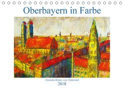 Oberbayern in Farbe – Gemalte Bilder vom Alpenrand (Tischkalender 2018 DIN A5 quer) von Schimmack,  Michaela