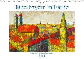 Oberbayern in Farbe – Gemalte Bilder vom Alpenrand (Wandkalender 2018 DIN A4 quer) von Schimmack,  Michaela