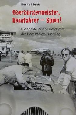 Oberbürgermeister, Rennfahrer – Spion! von Kirsch,  Benno