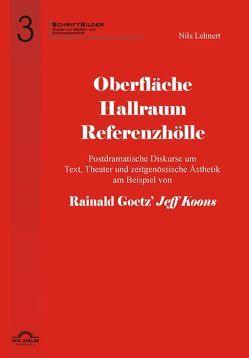 """Oberfläche – Hallraum – Referenzhölle: Postdramatische Diskurse um Text, Theater und zeitgenössische Ästhetik am Beispiel von Rainald Goetz' """"Jeff Koons"""". von Lehnert,  Nils"""