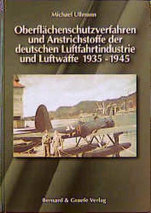 Oberflächenschutzverfahren und Anstrichstoffe der deutschen Luftfahrtindustrie und Luftwaffe 1935-1945 von Ullmann,  Michael