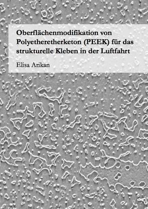 Oberflächenmodifikation von Polyetheretherketon (PEEK) für das strukturelle Kleben in der Luftfahrt von Arikan,  Elisa