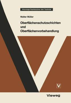 Oberflächenschutzschichten und Oberflächenvorbehandlung von Müller,  Walter