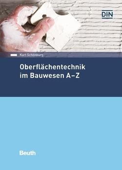 Oberflächentechnik im Bauwesen A-Z von Schönburg,  Kurt